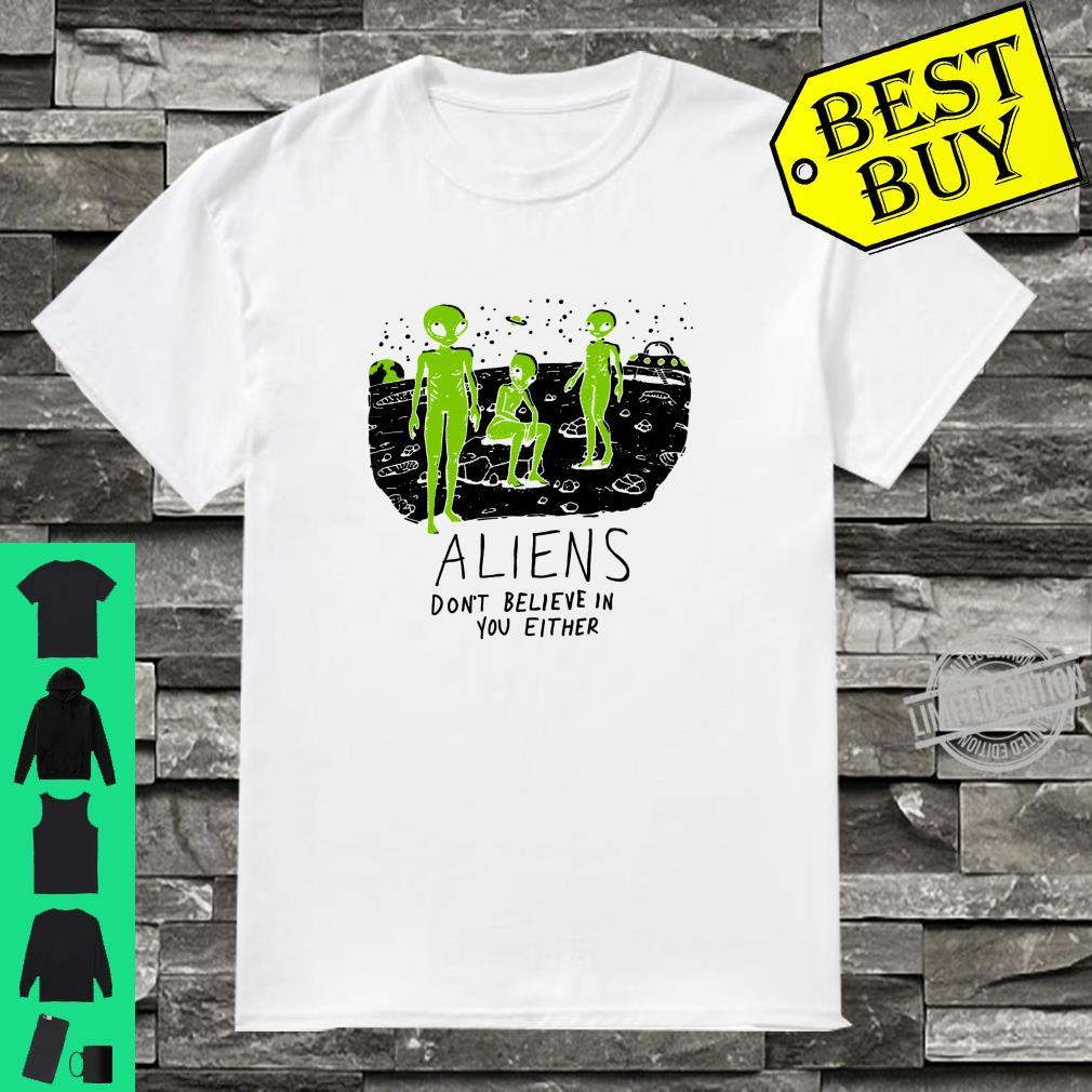 Aliens Dont Believe in You Either UFO Hunter Space Shirt