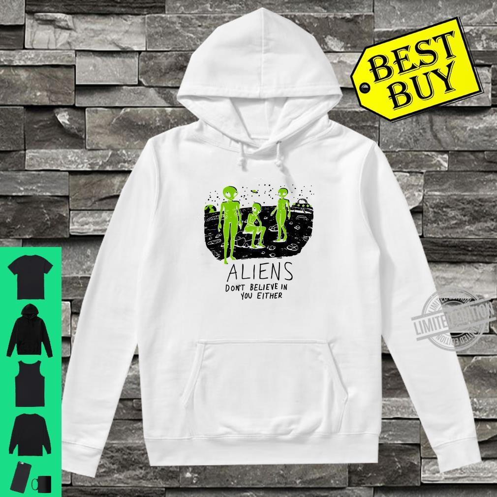 Aliens Dont Believe in You Either UFO Hunter Space Shirt hoodie