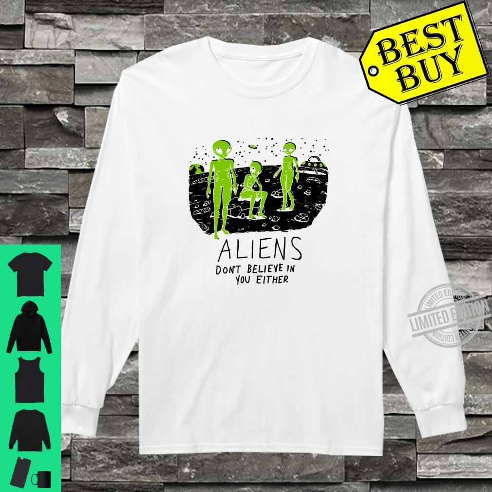 Aliens Dont Believe in You Either UFO Hunter Space Shirt long sleeved