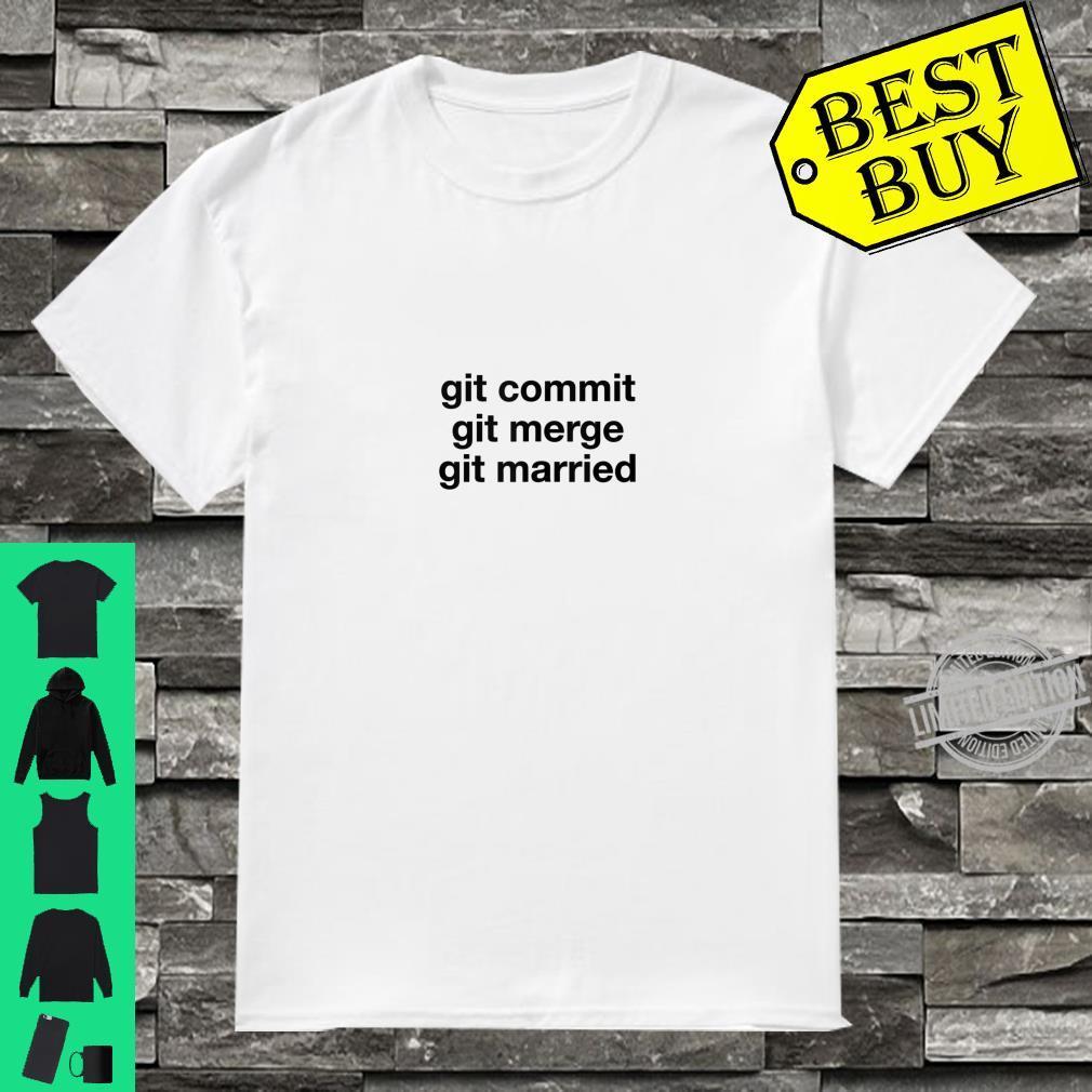 Git Commit Git Merge Git Married, Web Developer Coding Shirt