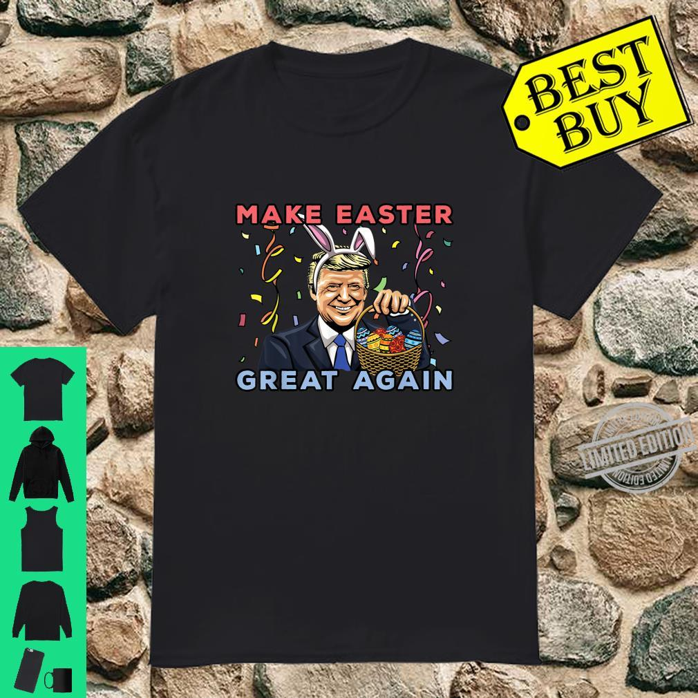 Make Easter Great Again Happy Easter with Trumps Easter Eggs Shirt